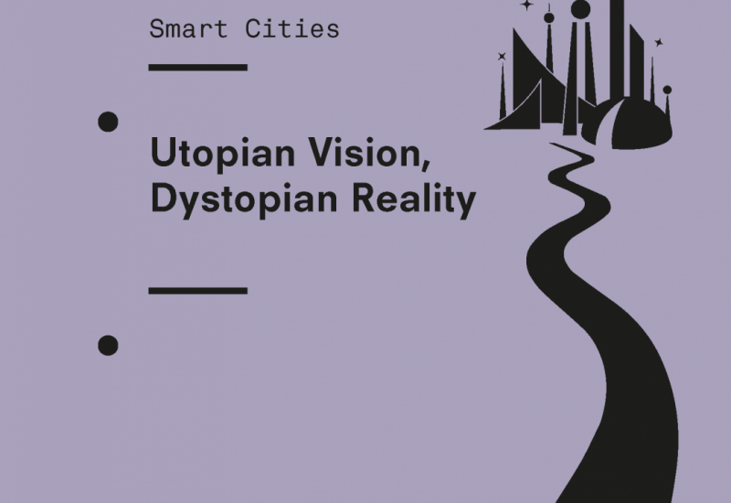 Smart Cities: Utopian Vision, Dystopian Reality
