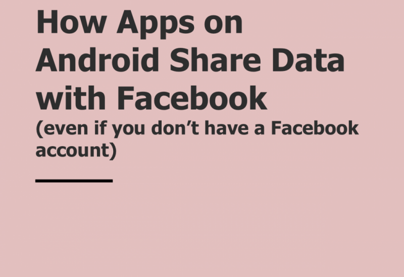How Apps on Android Share Data with Facebook  (even if you don't have a Facebook account) - Cover