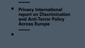 Privacy International report on Discrimination and Anti-Terror Policy Across Europe