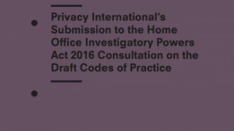 Privacy International's Submission To The Home Office Investigatory Powers Act 2016 Consultation On The Draft Codes Of Practice
