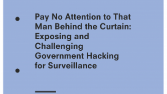 Pay No Attention to That Man Behind the Curtain: Exposing and Challenging Government Hacking for Surveillance