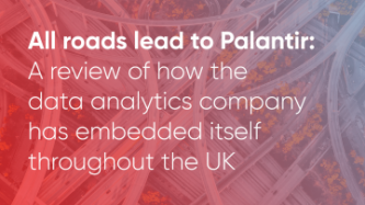 Gradient overlay on a complicated image of a road, text reads: All roads lead to Palantir: A review of how the data analytics company has embedded itself througout the UK