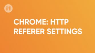 Chrome HTTP referer settings