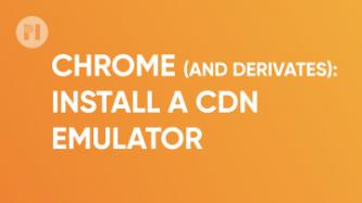Install a CDN emulator on Chrome